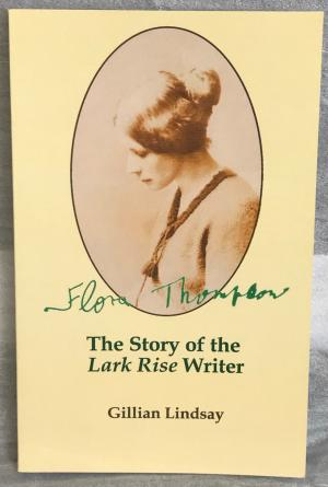 Flora Thompson: The Story of the Lark Rise Writer