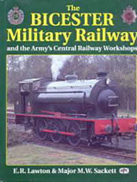The Bicester Military Railway and the Army's Central Railway Workshop